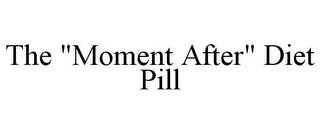 "mark for THE ""MOMENT AFTER"" DIET PILL, trademark #85698884"