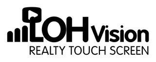 mark for LOH VISION REALTY TOUCH SCREEN, trademark #85698920