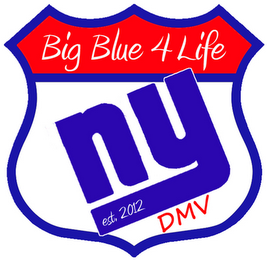 mark for BIG BLUE 4 LIFE NY EST. 2012 DMV, trademark #85699103