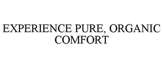 mark for EXPERIENCE PURE, ORGANIC COMFORT, trademark #85699322