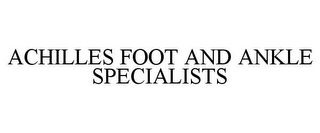mark for ACHILLES FOOT AND ANKLE SPECIALISTS, trademark #85699394