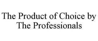 mark for THE PRODUCT OF CHOICE BY THE PROFESSIONALS, trademark #85699616