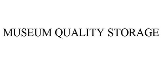 mark for MUSEUM QUALITY STORAGE, trademark #85699746