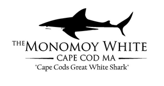 "mark for THE MONOMOY WHITE CAPE COD MA ""CAPE CODS GREAT WHITE SHARK"", trademark #85699969"