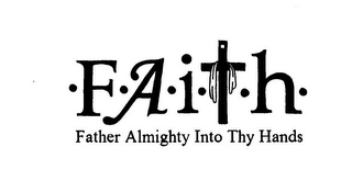 mark for ·F·A·I·T·H· FATHER ALMIGHTY INTO THY HANDS, trademark #85700070
