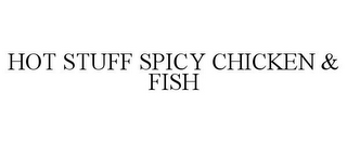 mark for HOT STUFF SPICY CHICKEN & FISH, trademark #85700278