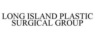 mark for LONG ISLAND PLASTIC SURGICAL GROUP, trademark #85700411