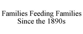 mark for FAMILIES FEEDING FAMILIES SINCE THE 1890S, trademark #85700417