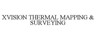 mark for XVISION THERMAL MAPPING & SURVEYING, trademark #85700456