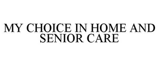 mark for MY CHOICE IN HOME AND SENIOR CARE, trademark #85700632