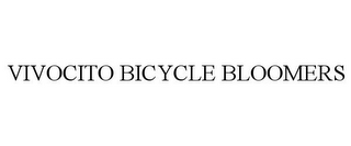 mark for VIVOCITO BICYCLE BLOOMERS, trademark #85700747