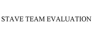 mark for STAVE TEAM EVALUATION, trademark #85701001
