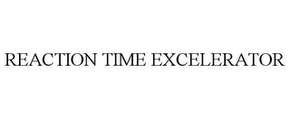 mark for REACTION TIME EXCELERATOR, trademark #85701024