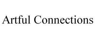 mark for ARTFUL CONNECTIONS, trademark #85701267