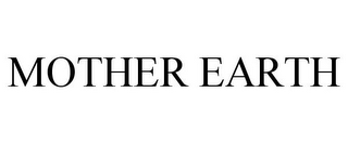 mark for MOTHER EARTH, trademark #85701331