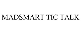 mark for MADSMART TIC TALK, trademark #85701470