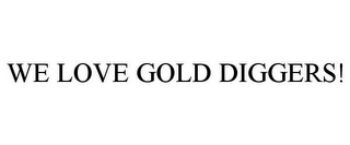 mark for WE LOVE GOLD DIGGERS!, trademark #85701500