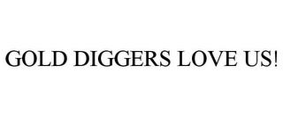 mark for GOLD DIGGERS LOVE US!, trademark #85701502
