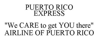 "mark for PUERTO RICO EXPRESS ""WE CARE TO GET YOU THERE"" AIRLINE OF PUERTO RICO, trademark #85701686"