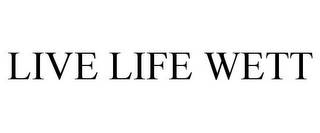 mark for LIVE LIFE WETT, trademark #85701908