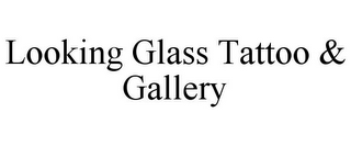mark for LOOKING GLASS TATTOO & GALLERY, trademark #85701973