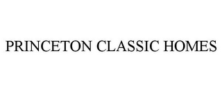 mark for PRINCETON CLASSIC HOMES, trademark #85702413