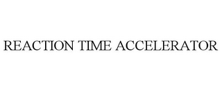 mark for REACTION TIME ACCELERATOR, trademark #85702466