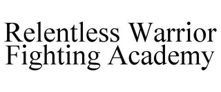 mark for RELENTLESS WARRIOR FIGHTING ACADEMY, trademark #85702563