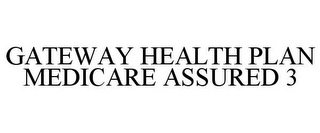 mark for GATEWAY HEALTH PLAN MEDICARE ASSURED 3, trademark #85702818