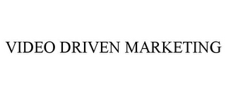 mark for VIDEO DRIVEN MARKETING, trademark #85702916