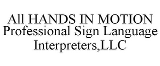 mark for ALL HANDS IN MOTION PROFESSIONAL SIGN LANGUAGE INTERPRETERS,LLC, trademark #85702946