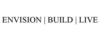 mark for ENVISION | BUILD | LIVE, trademark #85703342