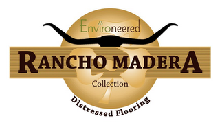 mark for ENVIRONEERED RANCHO MADERA COLLECTION DISTRESSED FLOORING, trademark #85703629