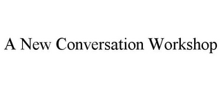 mark for A NEW CONVERSATION WORKSHOP, trademark #85703744