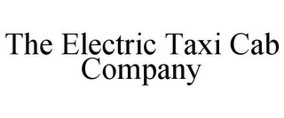 mark for THE ELECTRIC TAXI CAB COMPANY, trademark #85703785
