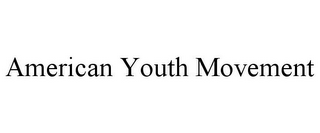 mark for AMERICAN YOUTH MOVEMENT, trademark #85703806