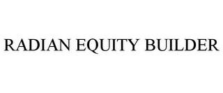 mark for RADIAN EQUITY BUILDER, trademark #85703922