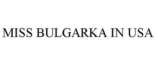 mark for MISS BULGARKA IN USA, trademark #85704025