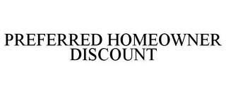mark for PREFERRED HOMEOWNER DISCOUNT, trademark #85704070
