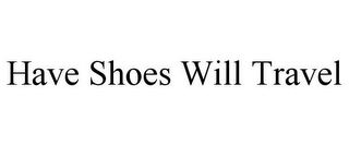 mark for HAVE SHOES WILL TRAVEL, trademark #85704080