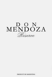 mark for DON MENDOZA RESERVE PRODUCT OF ARGENTINA, trademark #85704262