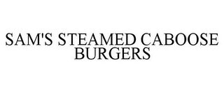 mark for SAM'S STEAMED CABOOSE BURGERS, trademark #85704399