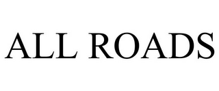 mark for ALL ROADS, trademark #85704481