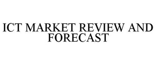 mark for ICT MARKET REVIEW AND FORECAST, trademark #85704526