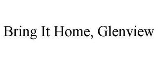 mark for BRING IT HOME, GLENVIEW, trademark #85704602
