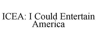mark for ICEA: I COULD ENTERTAIN AMERICA, trademark #85704845
