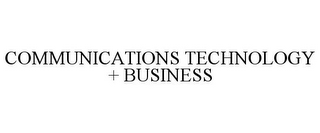 mark for COMMUNICATIONS TECHNOLOGY + BUSINESS, trademark #85705276