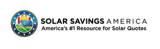 mark for SOLAR SAVINGS AMERICA AMERICA'S #1 RESOURCE FOR SOLAR QUOTES, trademark #85705682