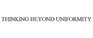 mark for THINKING BEYOND UNIFORMITY, trademark #85705771