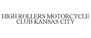 mark for HIGH ROLLERS MOTORCYCLE CLUB KANSAS CITY, trademark #85705776
